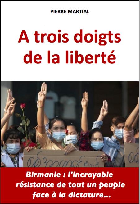 """Pierre Martial. A paraitre fin octobre: """"A trois doigts de la liberté"""", une émouvante immersion au coeur de la résistance birmane"""