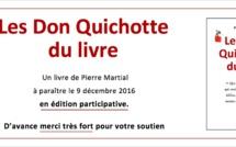"""A PARAITRE. """"Les Don Quichotte du livre"""", un ouvrage de Pierre Martial à soutenir et réserver dès maintenant"""